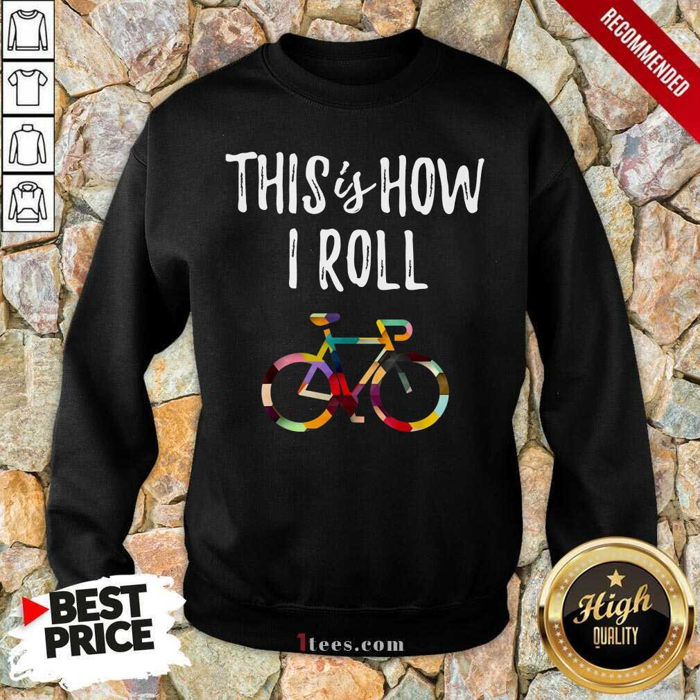 This Is How I Roll Bike Sweatshirt