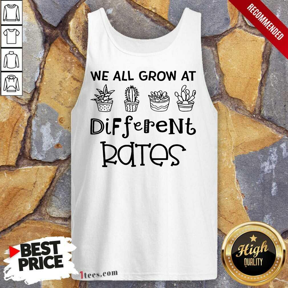 We All Grow At Different Rates Tank Top