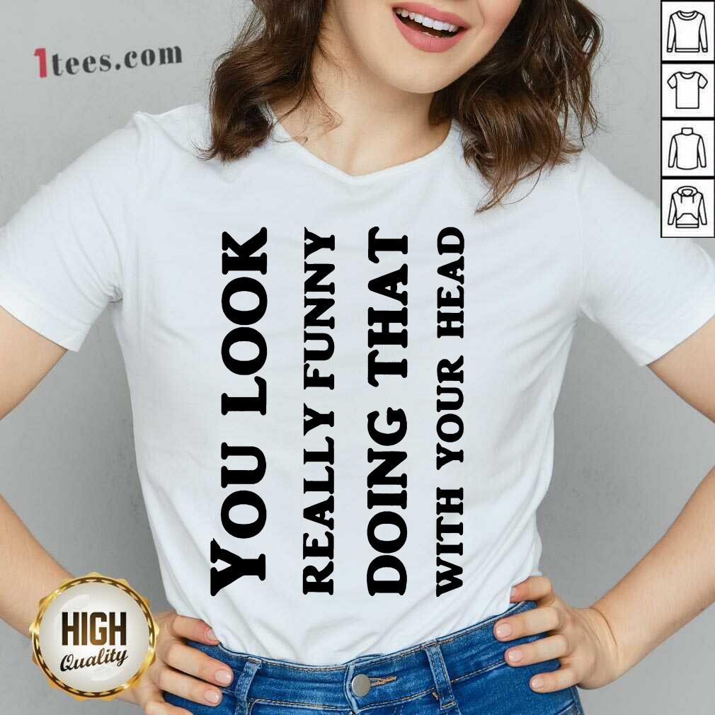 You Look Really Funny V-neck