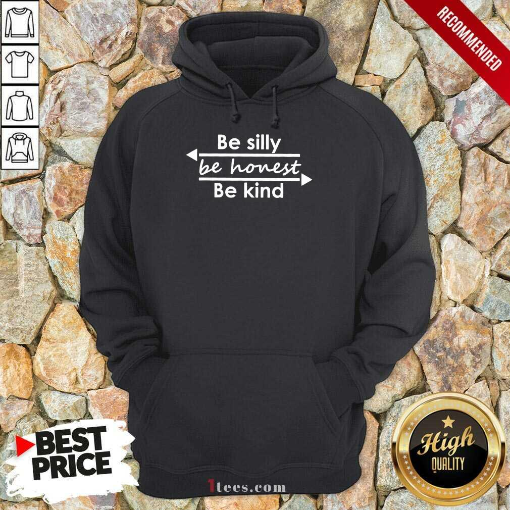 Be Silly Be Honest Be Kind Hoodie