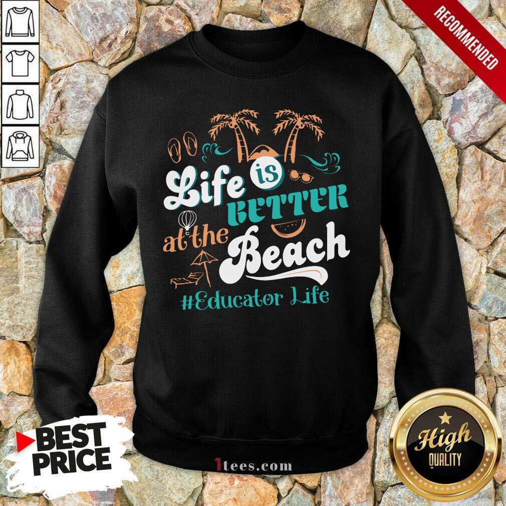 Life Is Better At The Beach Educator Life Sweatshirt