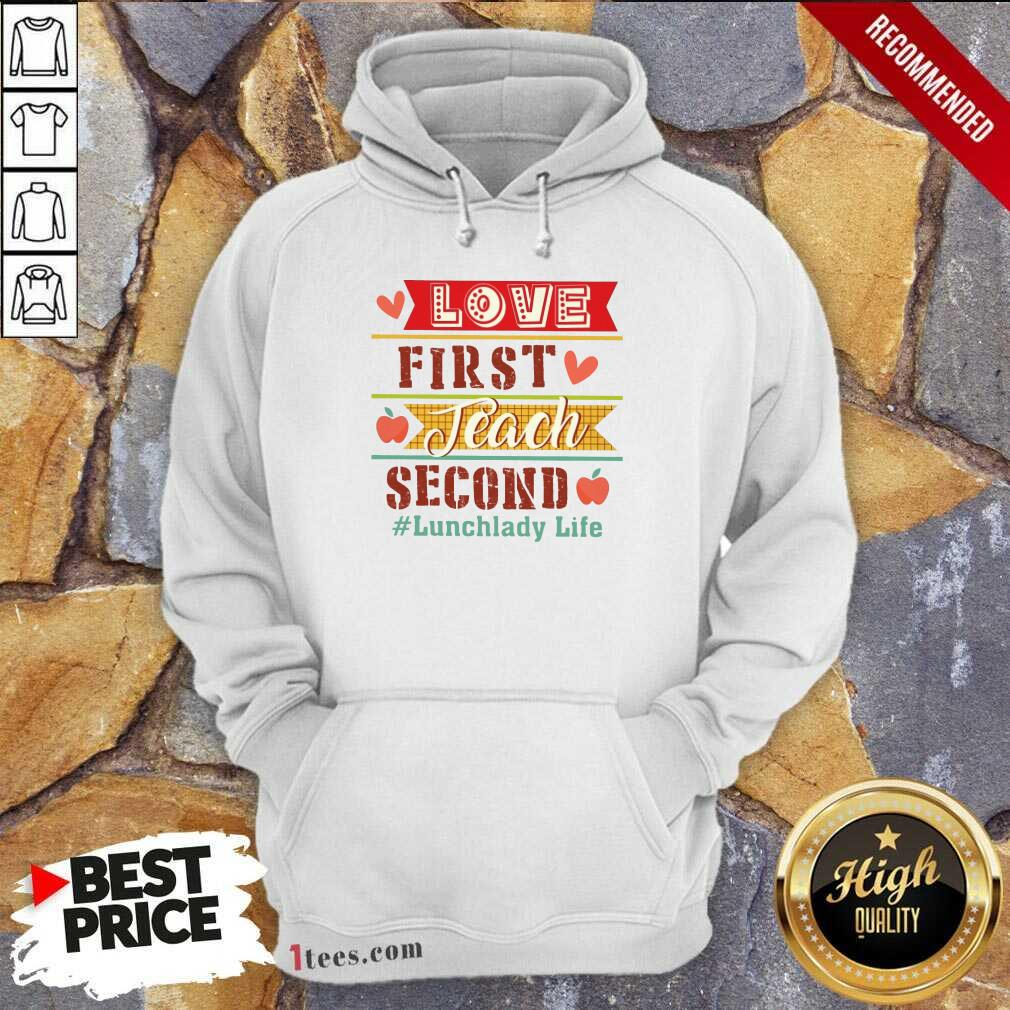 Lunchlady Life Love First Teach Second Hoodie