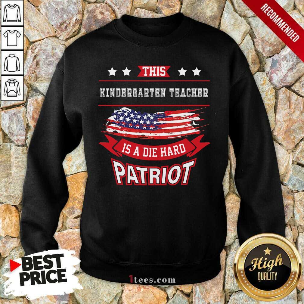This Kindergarten Teacher Is A Die Hard Patriot American Flag Sweatshirt