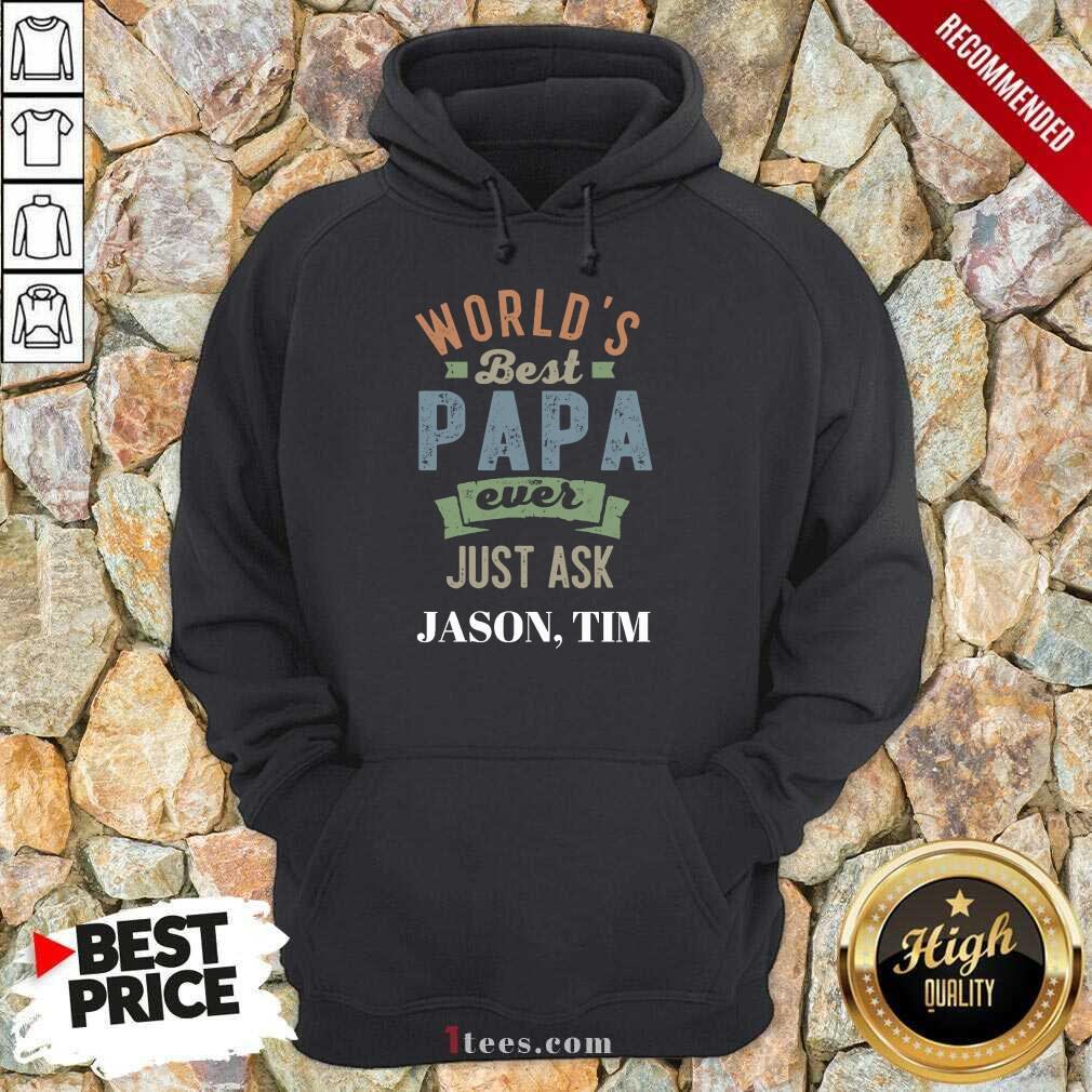 Worlds Best Papa Ever Just Ask Jason Tim Hoodie