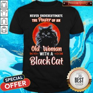 Never Underestimate The Power Of An Old Woman With A Black Cat Shirt