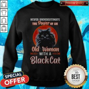 Never Underestimate The Power Of An Old Woman With A Black Cat Sweatshrit
