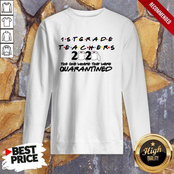 1STGrade Teachers 2020 The One Where They Were Quarantined Sweatshirt