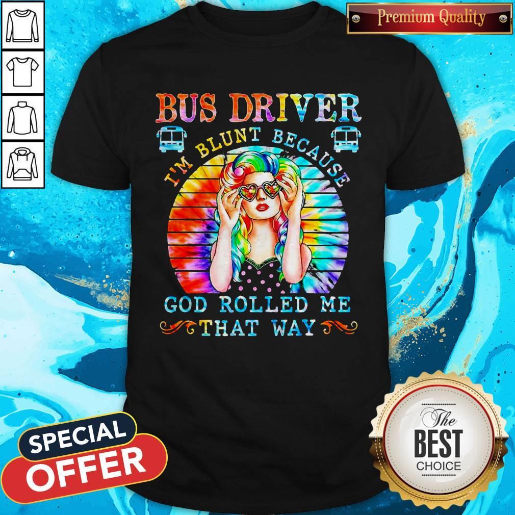 Bus Driver I'm Blunt Because God Rolled Me That Way Vintage Shirt