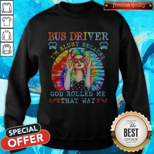 Bus Driver I'm Blunt Because God Rolled Me That Way Vintage Sweatshirt