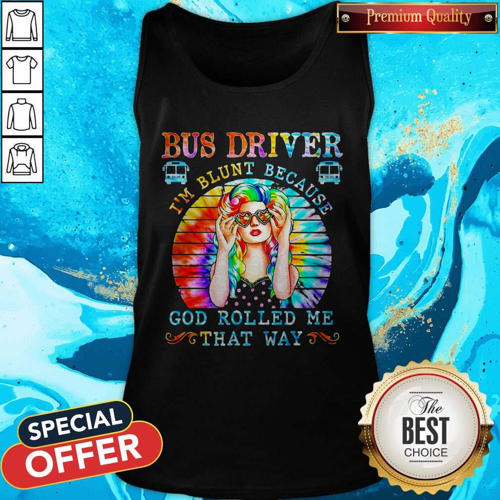 Bus Driver I'm Blunt Because God Rolled Me That Way Vintage Tank Top