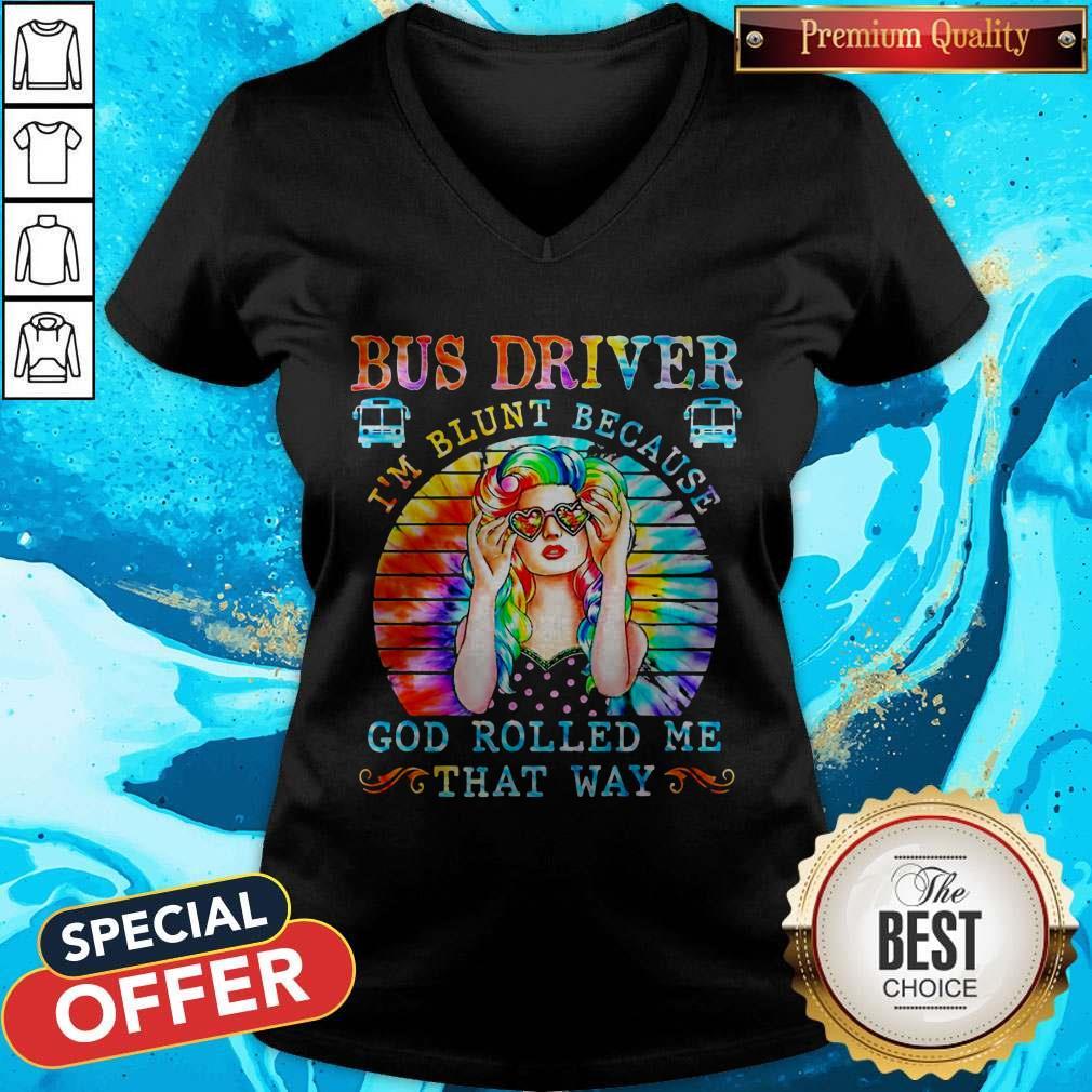 Bus Driver I'm Blunt Because God Rolled Me That Way Vintage V-neck