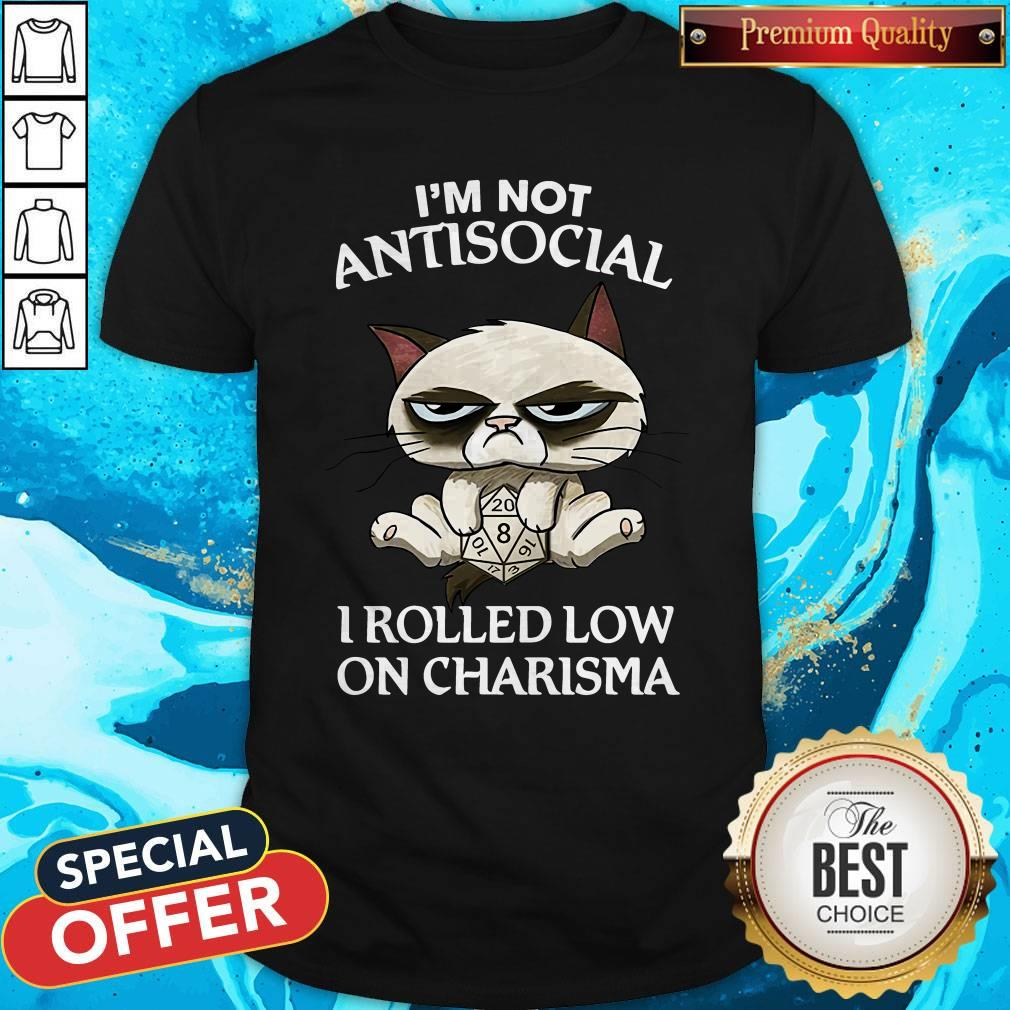 Cat Grumpy I'm Not Antisocial I Rolled Low On Charisma Shirt