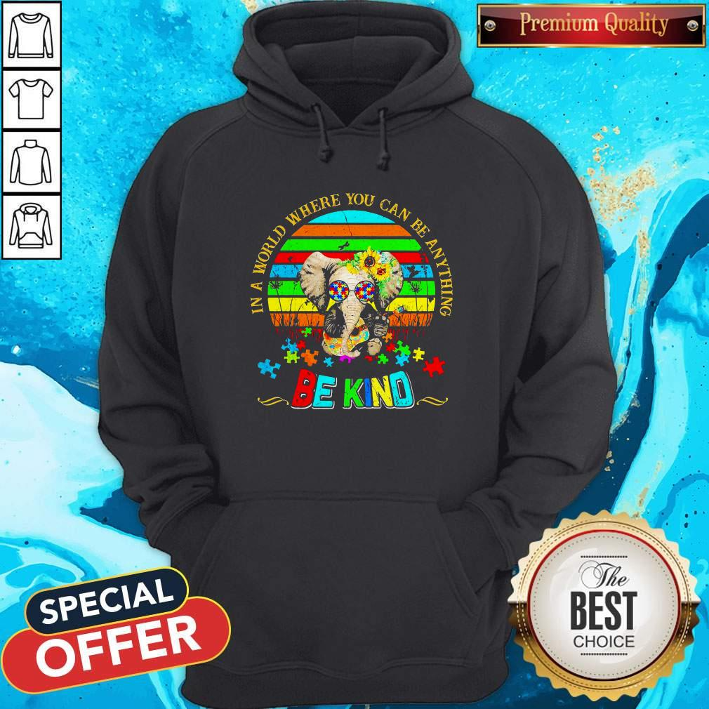 Elephant Autism In A World Where You Can Be Anything Be Kind Vintage Hoodie