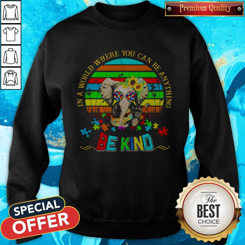 Elephant Autism In A World Where You Can Be Anything Be Kind Vintage Sweatshirt