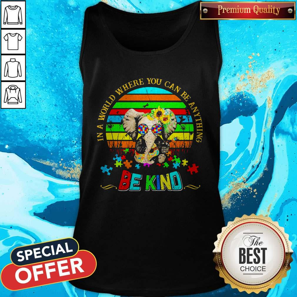 Elephant Autism In A World Where You Can Be Anything Be Kind Vintage Tank Top