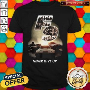 Fast And Furious 9 Never Give Up Shirt