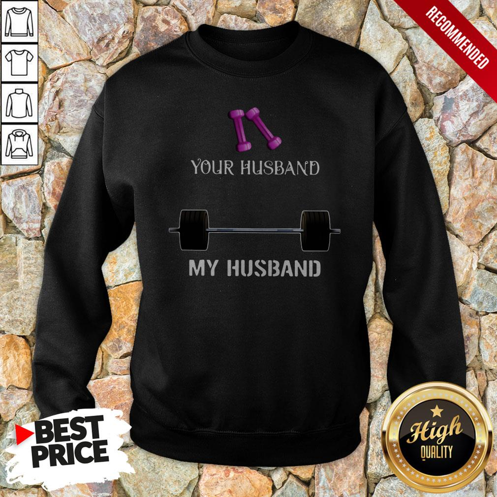 Gym Your Husband My Husband Sweatshirt