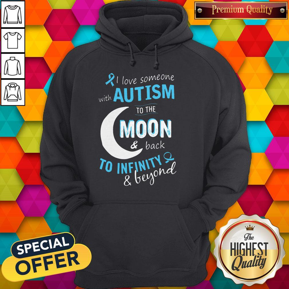 I Love Someone With Autism To The Moon And Back To Infinity And Beyond Hoodie