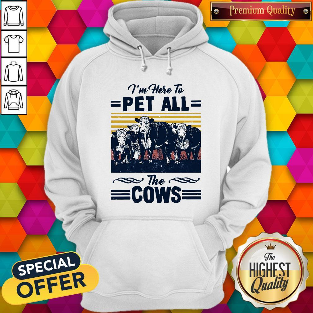I'm Here To Pet All The Cows Vintage Hoodie