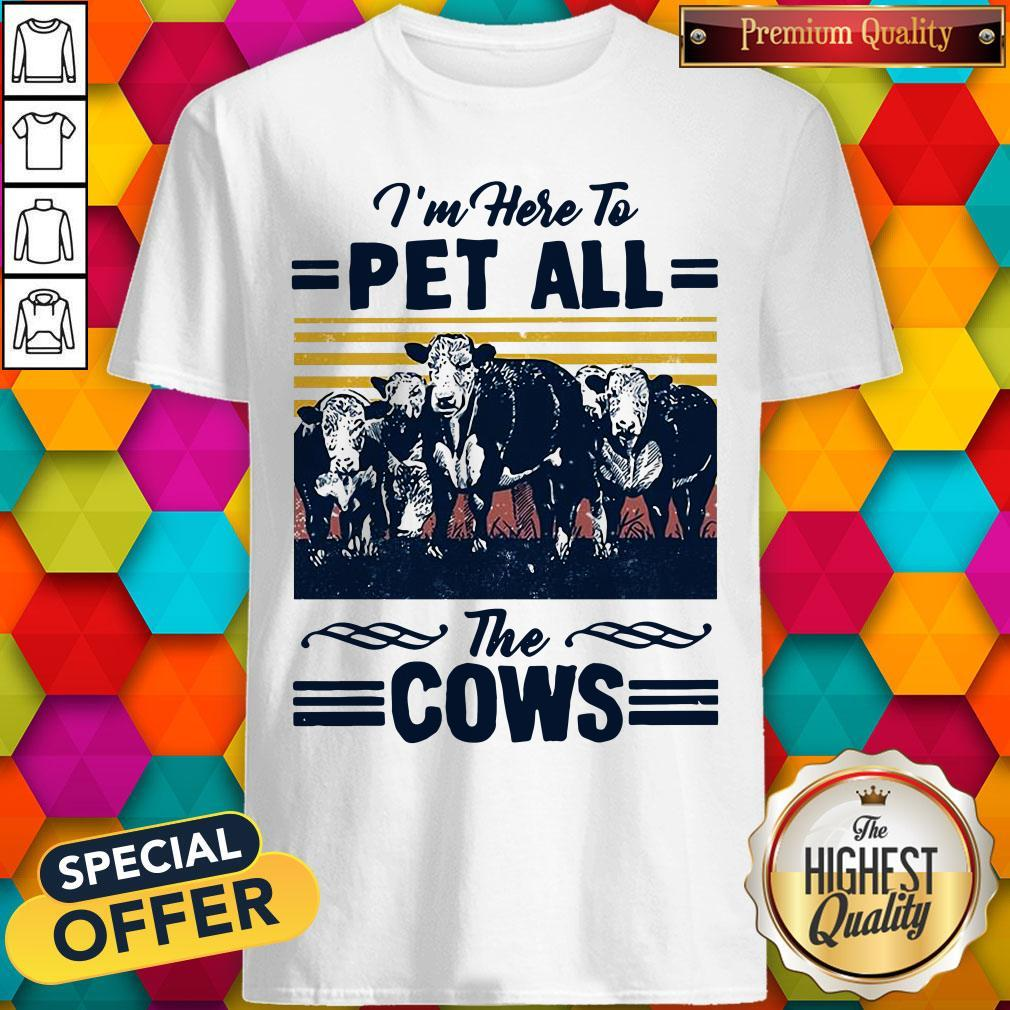 I'm Here To Pet All The Cows Vintage Shirt