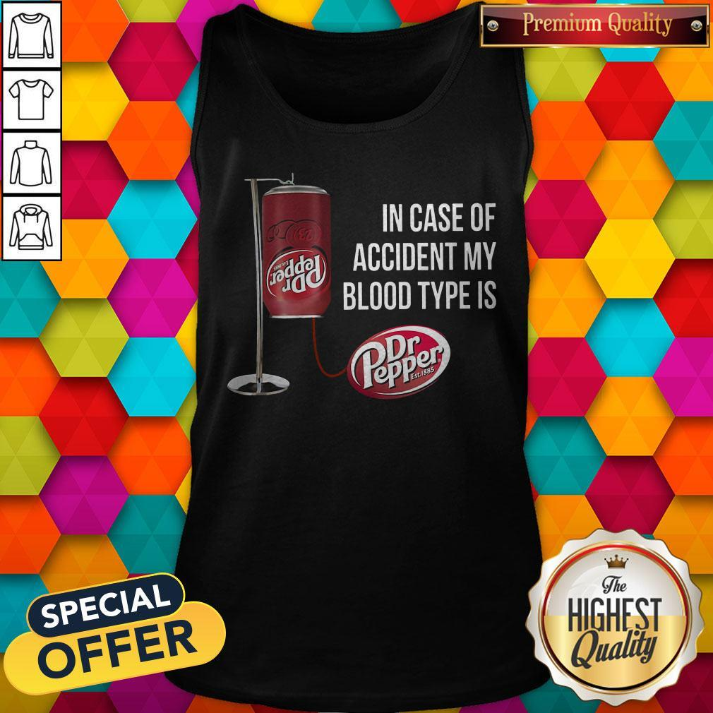 In Case Of Accident My Blood Type Is Dr Pepper Tank Top