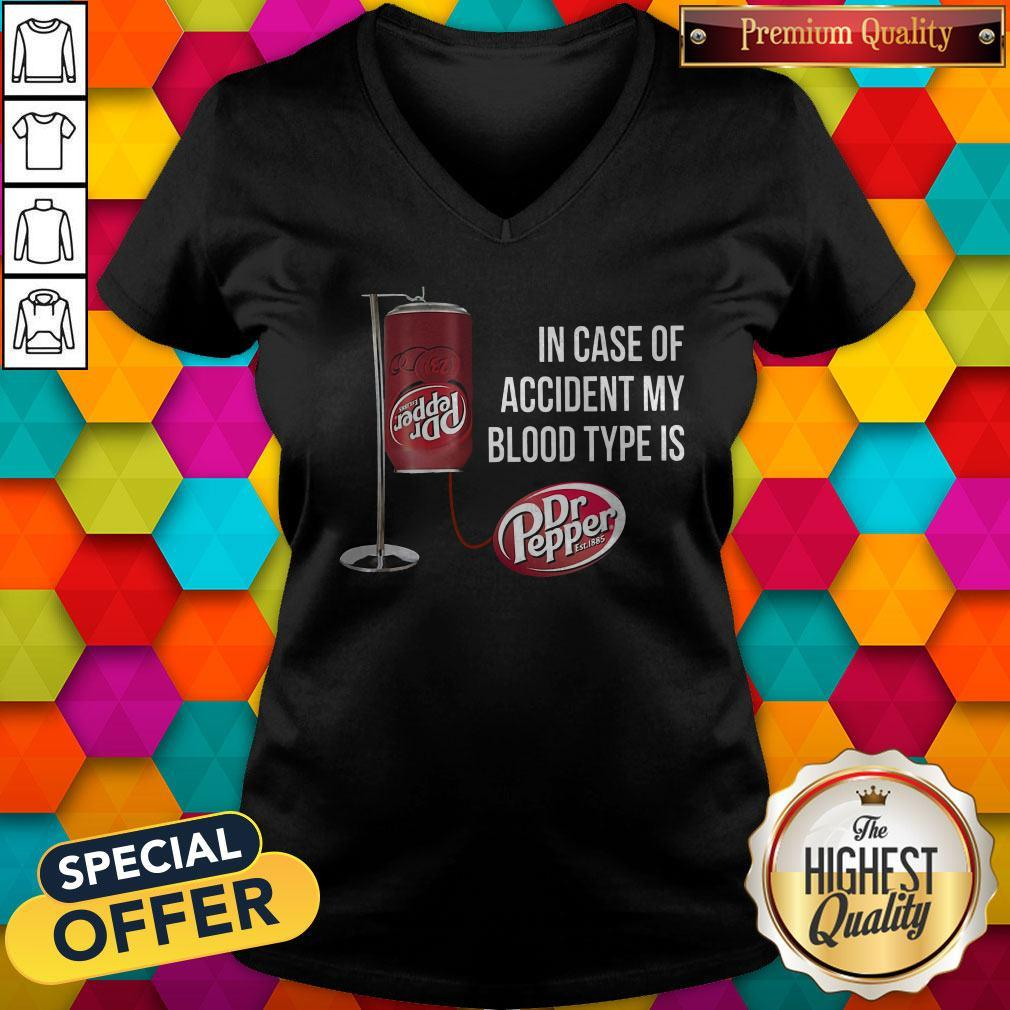 In Case Of Accident My Blood Type Is Dr Pepper V-neck