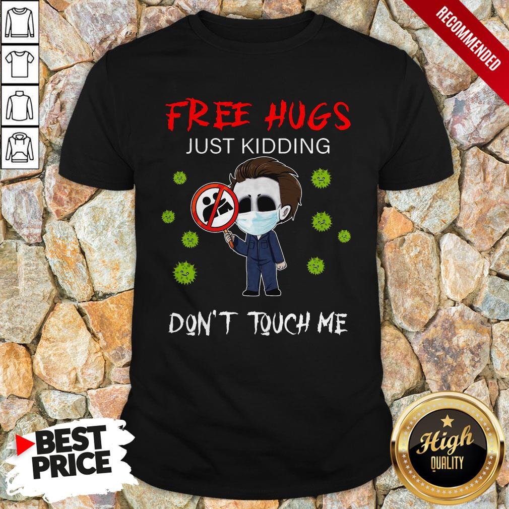 Michael Myers Free Hugs Just Kidding Don't Touch Me Shirt