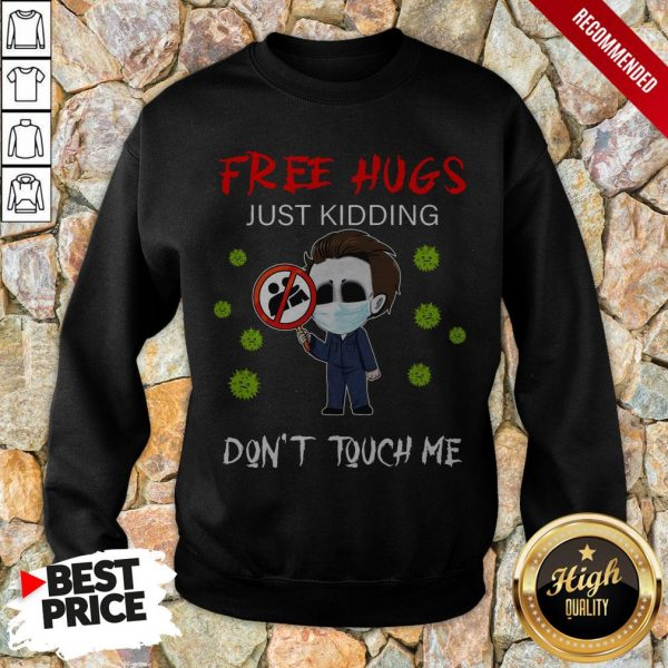 Michael Myers Free Hugs Just Kidding Don't Touch Me Sweatshirt