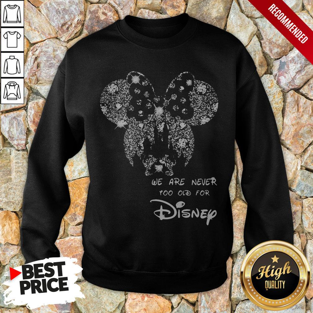 Mickey Mouse We Are Never Too Old For Disney Sweatshirt