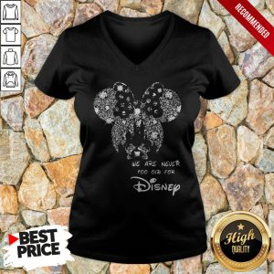 Mickey Mouse We Are Never Too Old For Disney V-neck
