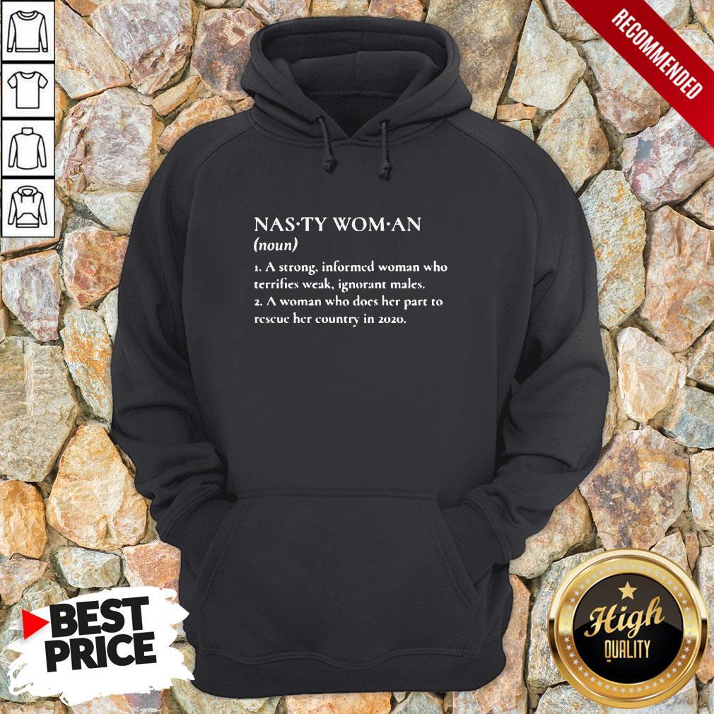 Nasty Woman A Strong Informed Woman Who Terrifies Weak Ignorant Makes Hoodie