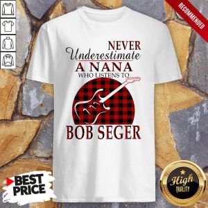 Never Underestimate A Nana Who Listens To Bob Seger Shirt