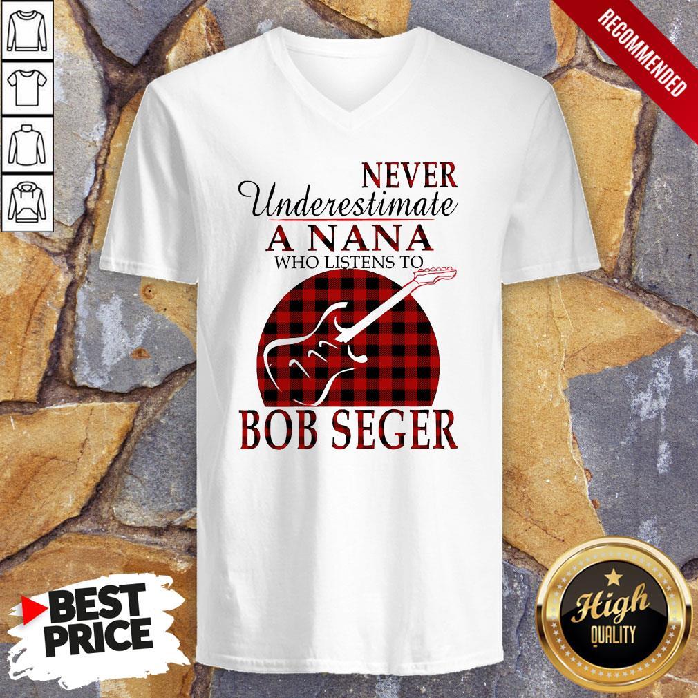 Never Underestimate A Nana Who Listens To Bob Seger V-neck