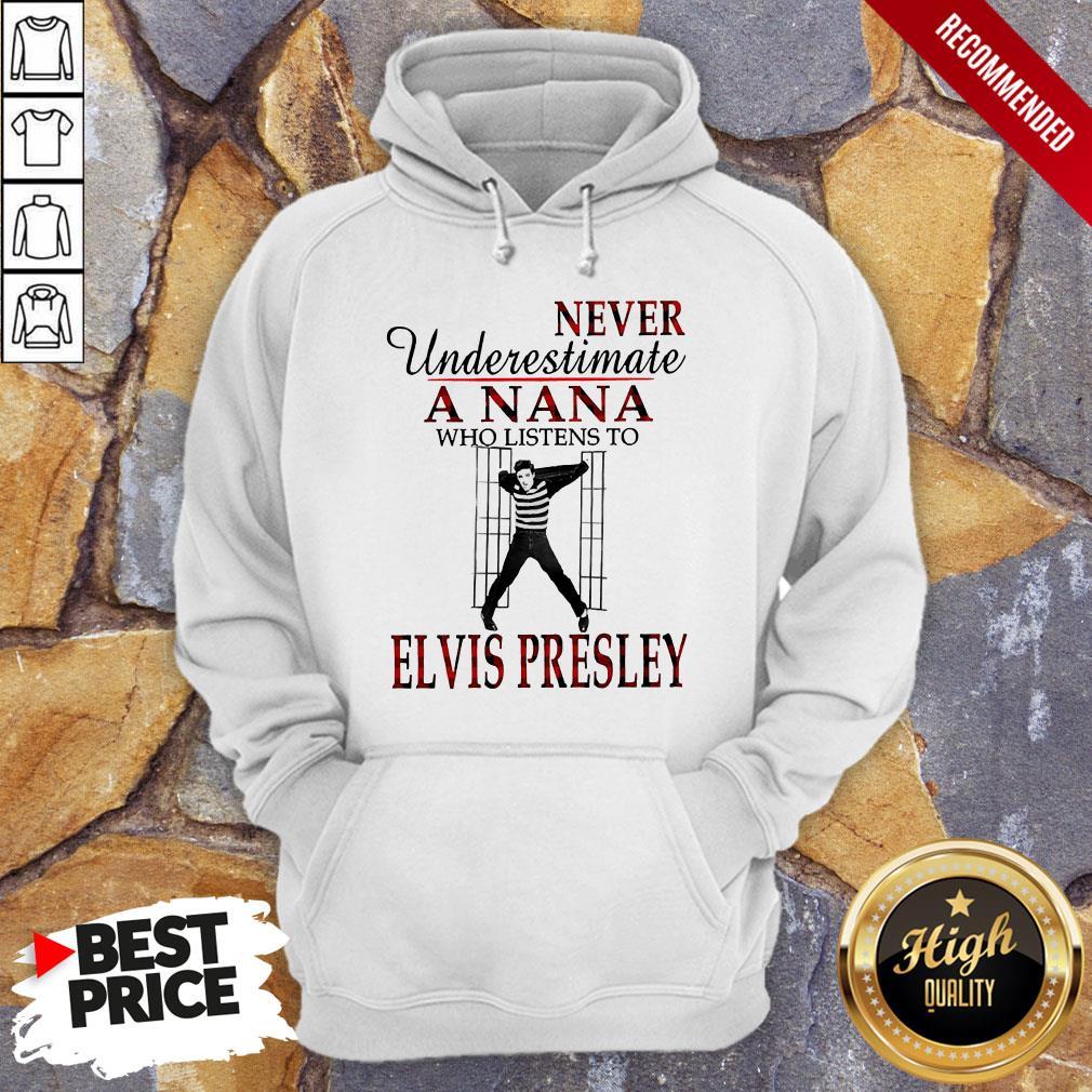 Never Underestimate A Nana Who Listens To Elvis Presley Hoodie