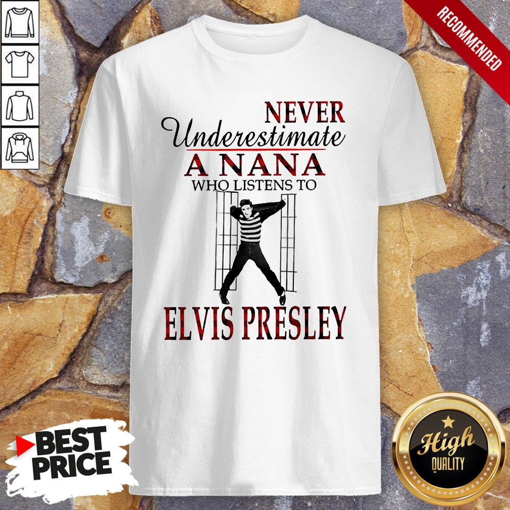 Never Underestimate A Nana Who Listens To Elvis Presley Shirt