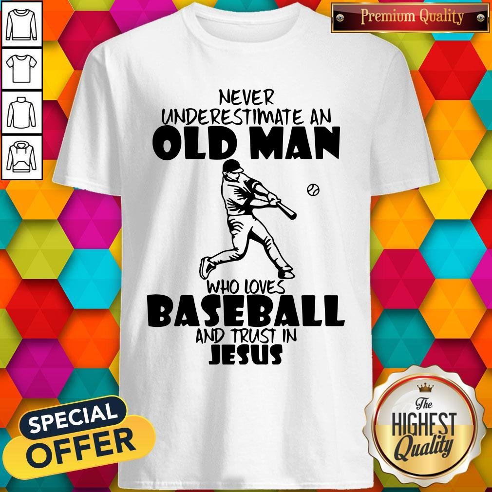 Never Underestimate An Old Man Who Loves Baseball And Trust In Jesus Shirt
