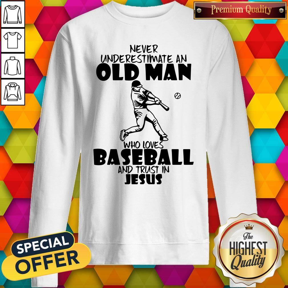 Never Underestimate An Old Man Who Loves Baseball And Trust In Jesus Sweatshirt