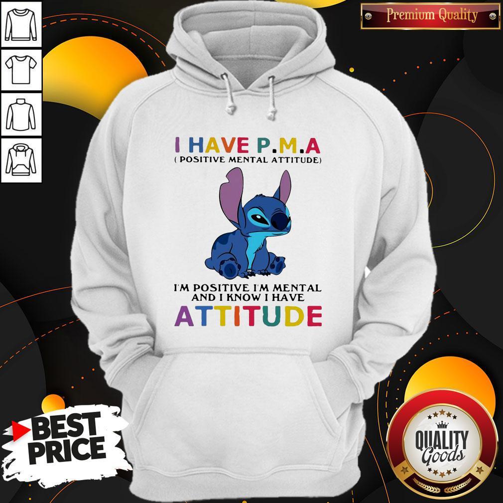 Stitch I Have PMA Positive Mental Attitude I'm Positive I'm Mental And I Know I Hate Attitude Hoodie
