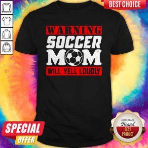 Warning Soccer Mom Will Yell Loudly Shirt