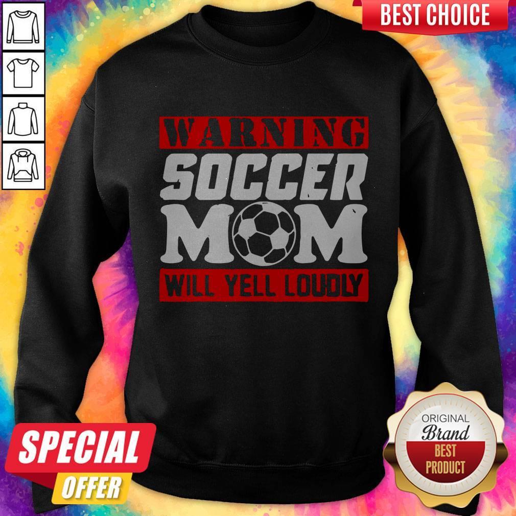 Warning Soccer Mom Will Yell Loudly Sweatshirt