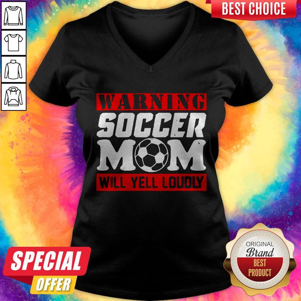 Warning Soccer Mom Will Yell Loudly V-neck