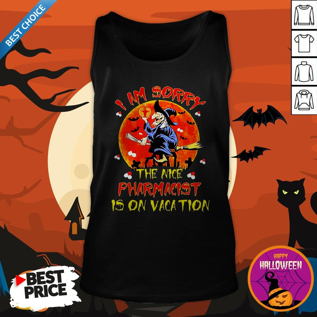 Witch I Am Sorry The Nice Pharmacist Is On Vacation Tank Top