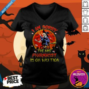 Witch I Am Sorry The Nice Pharmacist Is On Vacation V-neck