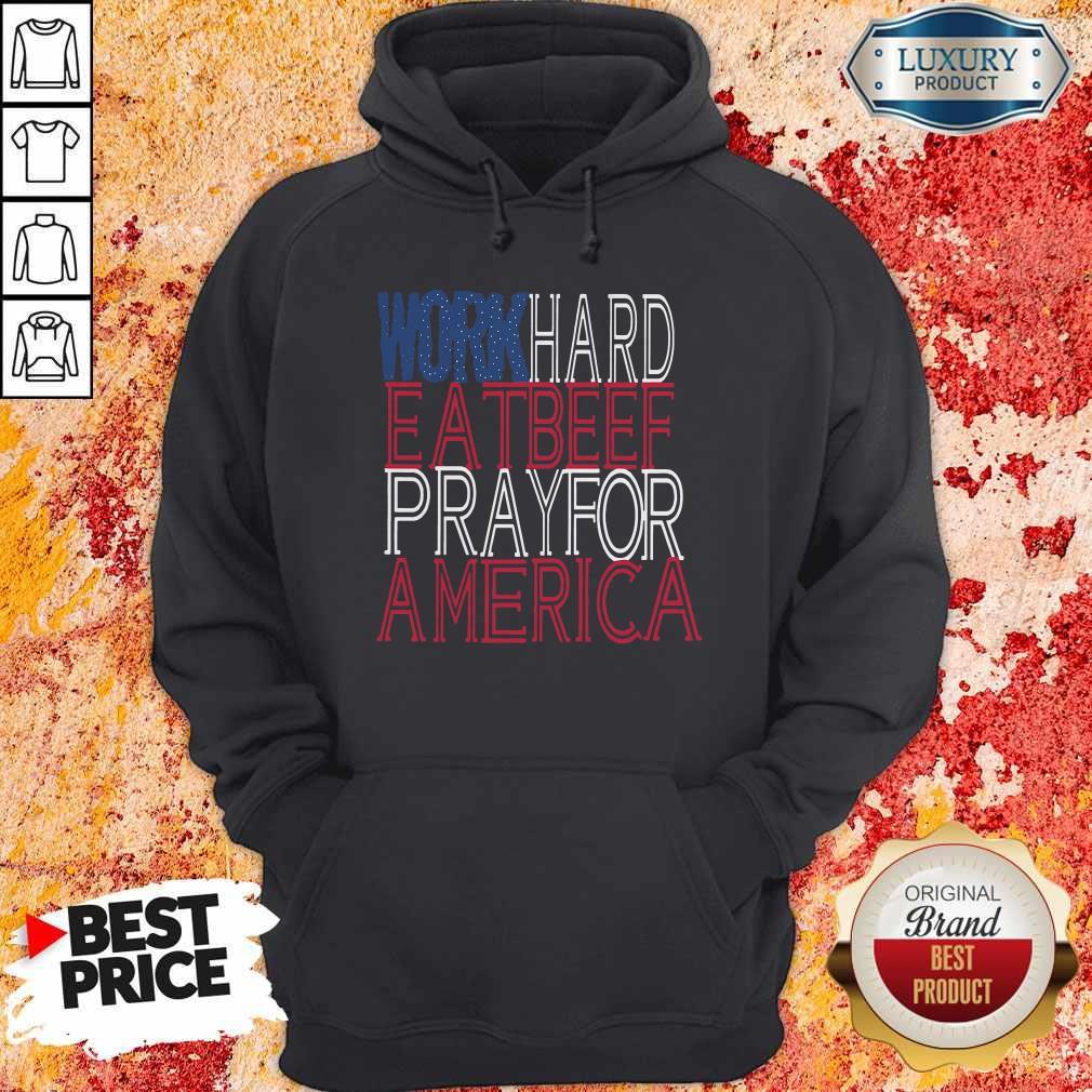 Work Hard Eat Beef Pray For America Hoodie