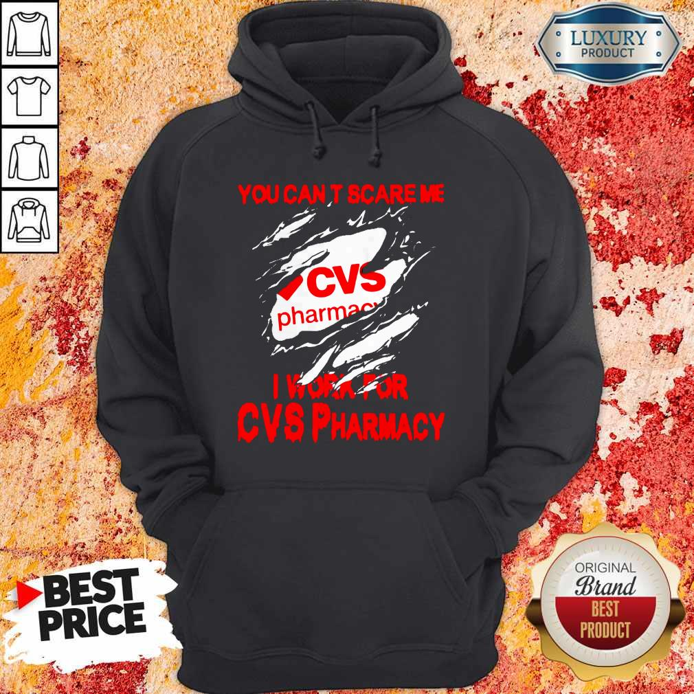 You Can't Scare Me I Work For CVS Pharmacy Hoodie