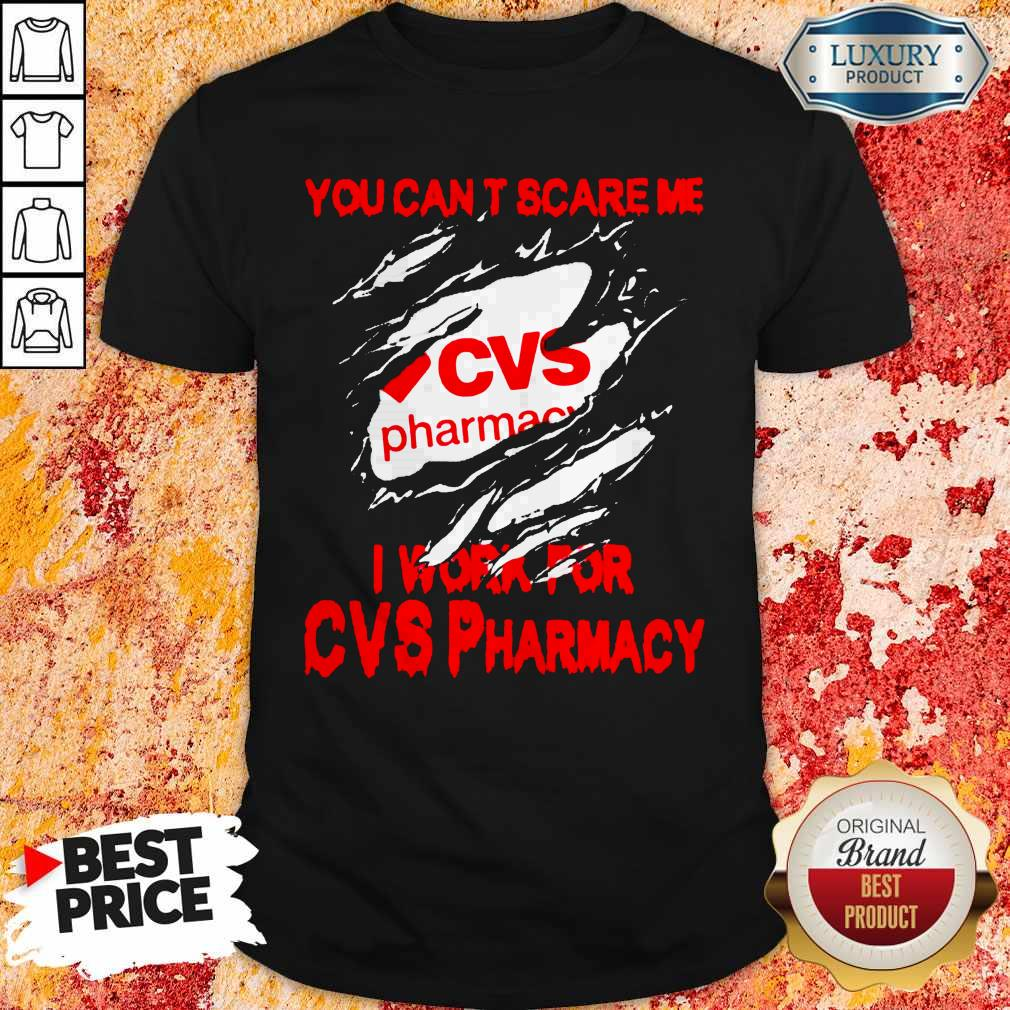 You Can't Scare Me I Work For CVS Pharmacy Shirt