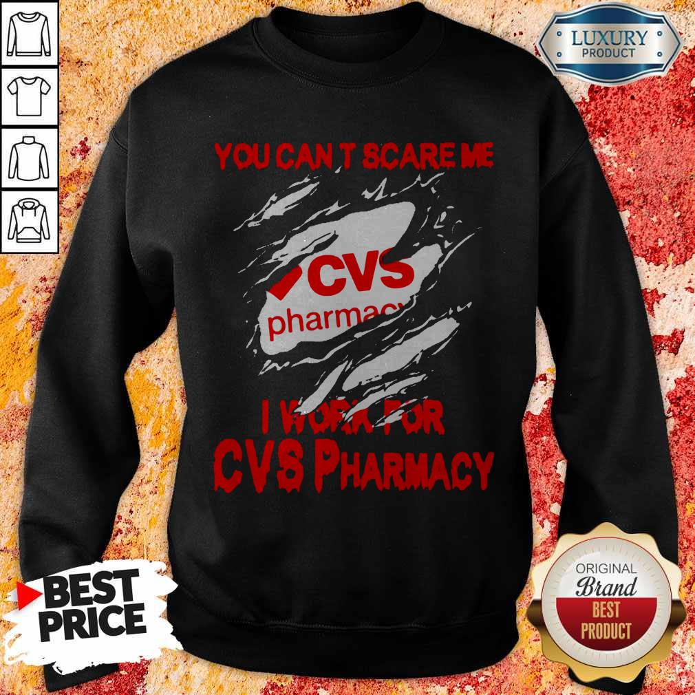 You Can't Scare Me I Work For CVS Pharmacy Sweatshirt
