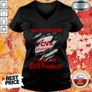 You Can't Scare Me I Work For CVS Pharmacy V-neck
