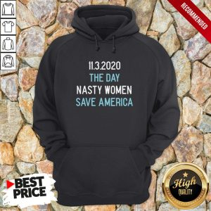 11.3.2020 The Day Nasty Women Save America Hoodie