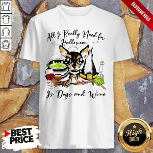 All I Really Need For Halloween Is Dogs And Wine Shirt
